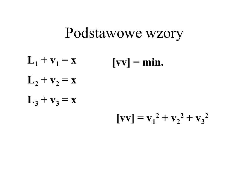 Podstawowe wzory L1 + v1 = x [vv] = min. L2 + v2 = x L3 + v3 = x